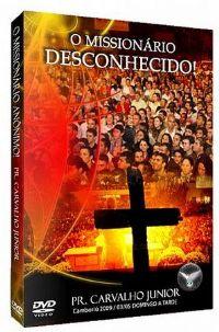O Missionário  Desconhecido - Pr Carvalho Junior- GMUH 2009