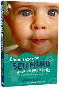 Como fazer de Seu Filho uma Crian�a Feliz - Marisa Lobo